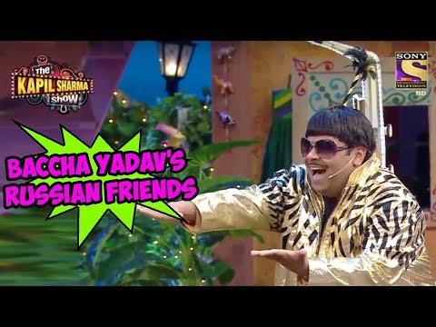 Baccha Yadav's Russian Friends - The Kapil Sharma Show