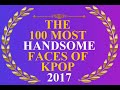 The 100 Most Handsome Faces Of Kpop 2017 [OFFICIAL]