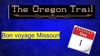 Oregon Trail/ day 1, Bon Voyage Missouri