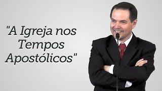 """""""A Igreja nos Tempos Apostólicos"""" - Sérgio Lima"""