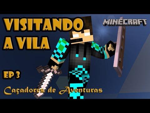 VISITANDO A VILA - CAÇADORES DE AVENTURAS - MINECRAFT SURVIVAL - EP03