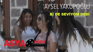 Aysel YAKUPOĞLU - Bi de Seviyom Dedi (Official Video)