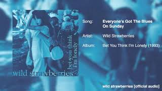 Wild Strawberries - Everyone39s Got The Blues on Sunday Official Audio