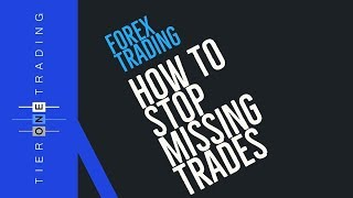 FOREX TRADING - How to Stop Missing Trades