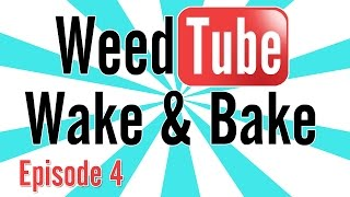 WEEDTUBE WAKE & BAKE! - (Episode 4)