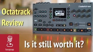 Review: Octatrack at year 8 - Is it still worth it?