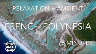 POLYNESIA FULL LENGTH 75 MINUTES by DRONE - 4K UHD - RELAXATION + AMBIENT