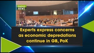 Experts express concerns as economic depredations continue in GB, PoK