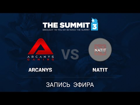 Arcanys -vs- Natit, The Summit 3 SEA PreQualifiers, game 2