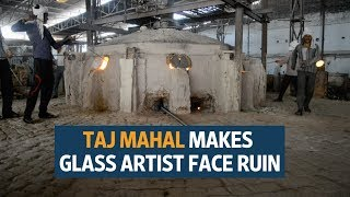 Taj Mahal makes glass artist face ruin