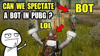 The Genius Experiment in Pubg ! Can we SPECTATE a BOT in PUBG Mobile ?