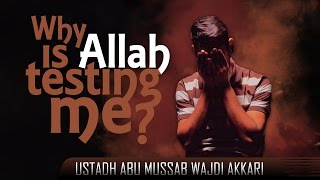 Why Is Allah Testing Me? Thought Provoking ? by Ustadh Abu Mussab Wajdi Akkari ? TDR