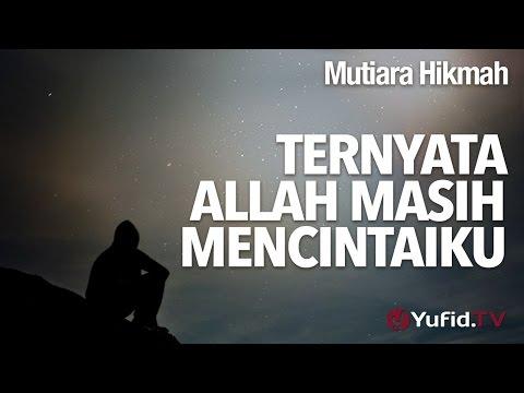 Mutiara Hikmah: Ternyata Allah Masih Mencintaiku - Ustadz Subhan Bawazier.