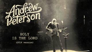 Watch Andrew Peterson Holy Is The Lord video