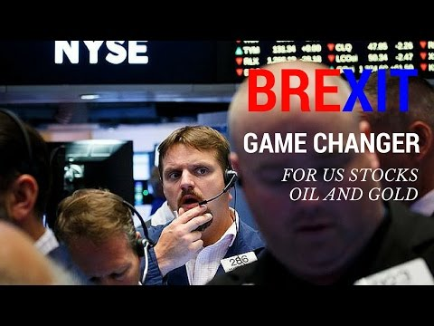UK's Out Vote Game Changer For US Stocks Oil and Gold