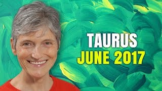 TAURUS JUNE 2017 Horoscope | Barbara Goldsmith Astrology