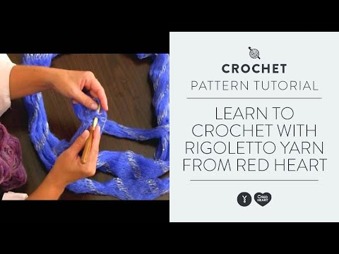 Learn to Crochet with Rigoletto Yarn from Red Heart
