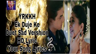 YRKKH ||Ek duje Ke ||Sad Duat Vershion||HD Lyrics|| Kaira||Your songs lyrics