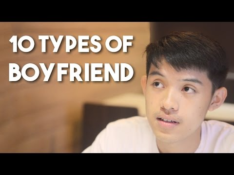 types of boyfriend Which type of boyfriend are you are you walking proof that chivalry is not dead or are you the needy type who requires constant validation from your significant other.