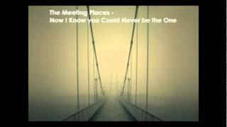 Songs you should listen to: The Meeting Places - Now I Know You Could Never be the One