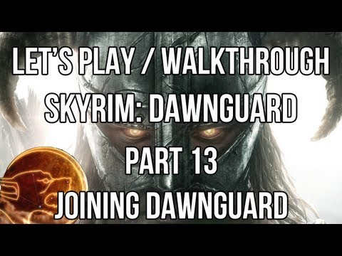 Let's Play: Skyrim Dawnguard (Part 13: Joining the Dawnguard)