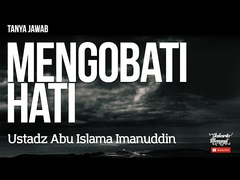 Tanya Jawab : Mengobati Hati - Ustadz Abu Islama Imanuddin