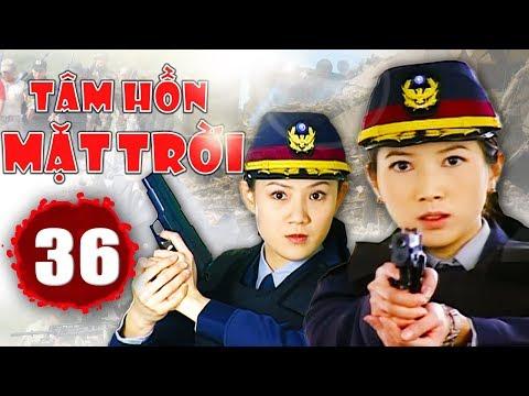 Tâm Hồn Mặt Trời - Tập 36   Phim Hình Sự Trung Quốc Hay Nhất 2018 - Thuyết Minh