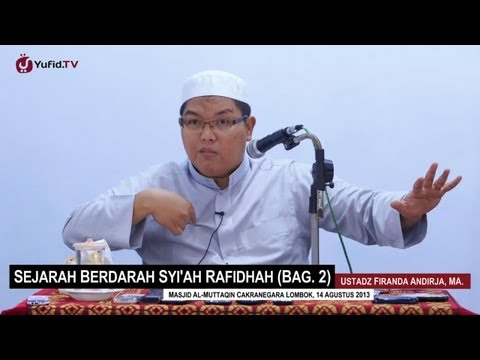 Pengajian Agama Islam: Sejarah Berdarah Syi'ah Rafidhah (Bagian 2) - Ustadz Firanda Andirja, MA.