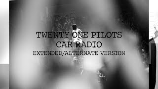 twenty one pilots: Car Radio (Alternate/Extended) version
