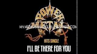 Power Metal - I`ll Be There For You