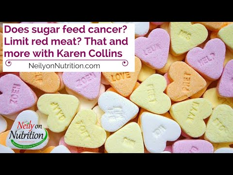 Does sugar feed cancer? Limit red meat? That & more with Karen Collins, MS, RD, CDN