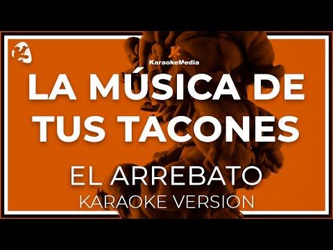 El Arrebato - La Musica De Tus Tacones (Karaoke)
