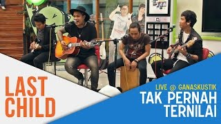 Download Lagu Last Child - Tak Pernah Ternilai (Live @ Ganaskustik) Gratis STAFABAND