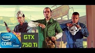 GTA: V - I5-4460 + GTX 750 TI [HIGH SETTINGS, 60 FPS]