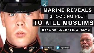 Marine Reveals Shocking Plot to kill Muslims before Accepting Islam