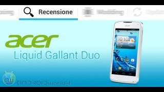 Acer Liquid Gallant Duo, recensione in italiano by AndroidWorld.it