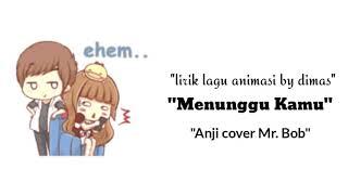 Lirik lagu Menunggu Kamu ~ Anji cover Mr. Bob