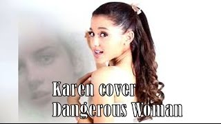 Ariana Grande Dangerous Woman accapella cover by Karen