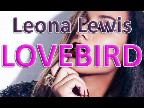 Leona Lewis - Lovebird Lyrics (full) video