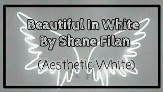 Beautiful In White by Shane Filan    Aesthetic white lyrics video