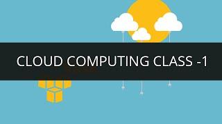 Cloud Computing Tutorial for Beginners | Cloud Computing Class -1 | AWS Tutorial | Edureka