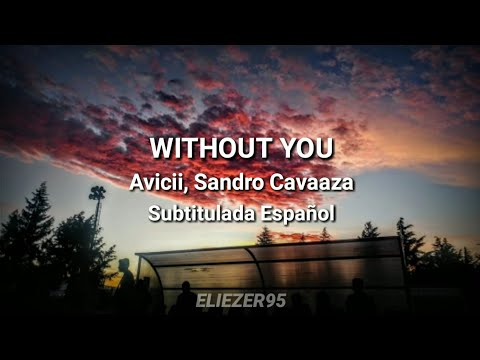 Avicii, Sandro Cavazza - Without You // Sub. Español