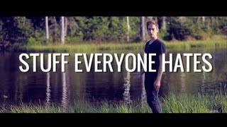 STUFF EVERYONE HATES