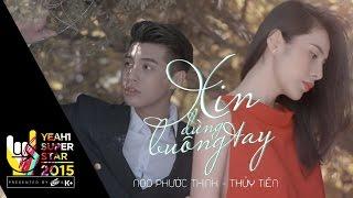 Video clip Xin Đừng Buông Tay | Noo Phước Thịnh ft Thủy Tiên - 4k | Yeah1 Superstar (Official Music Video)