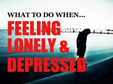 What to Do When Feeling Lonely and Depressed