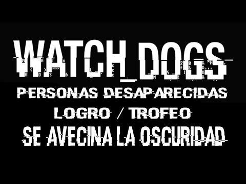Watch Dogs - Logro / Trofeo Se avecina la oscuridad (Todas las personas desaparecidas)