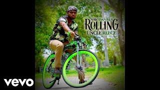Nak Daniels - Rolling ft. Uncle Reece