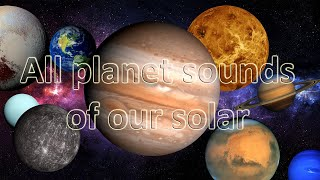 All planet sounds of our solar system (Including moons and The Sun)