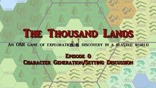 1000Lands - S01E00 - Character Generation/Setting Discussion