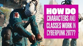How do characters and classes work in Cyberpunk 2077?